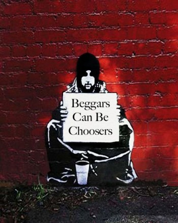 Beggars Can Be Choosers